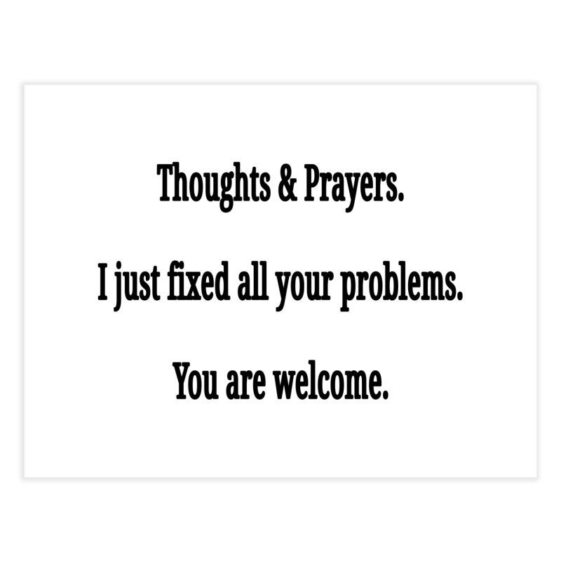 Thoughts and Prayers Home Fine Art Print by RNF's Artist Shop