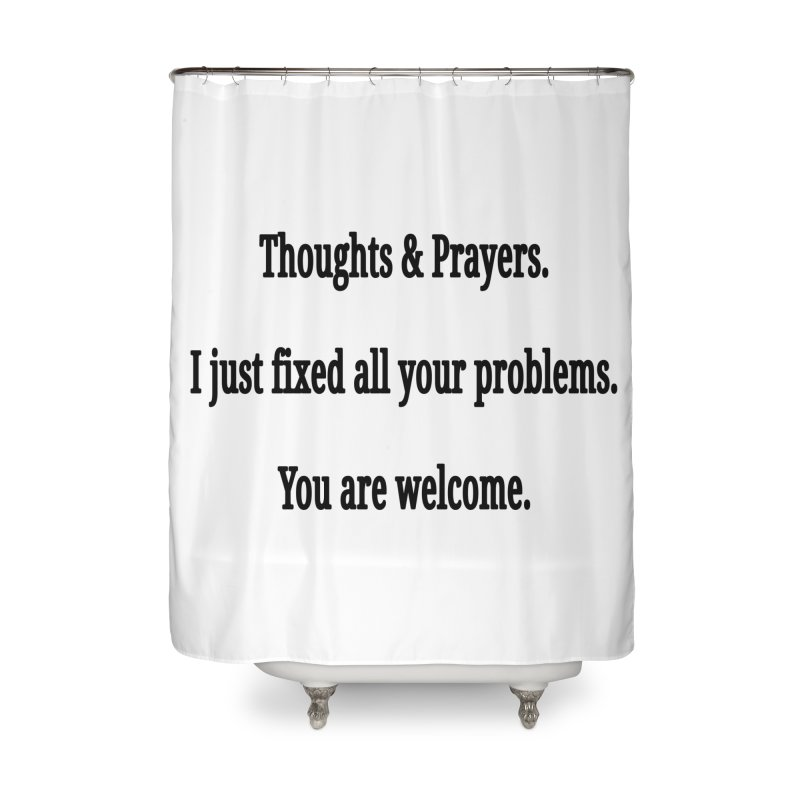 Thoughts and Prayers Home Shower Curtain by RNF's Artist Shop