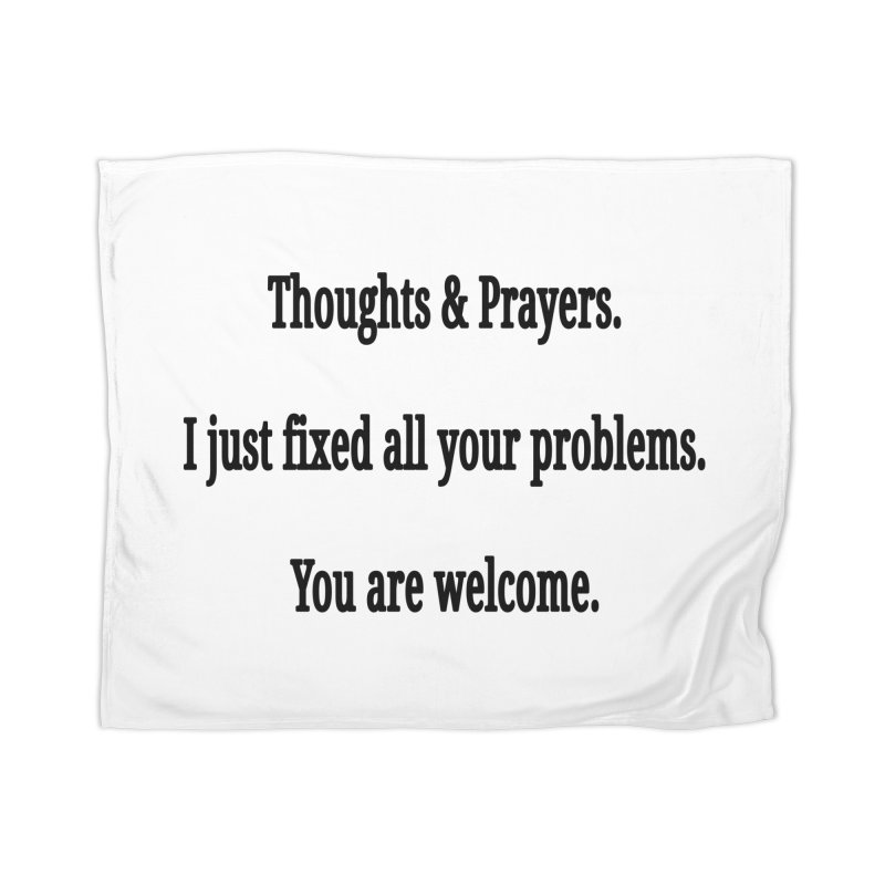 Thoughts and Prayers Home Blanket by RNF's Artist Shop