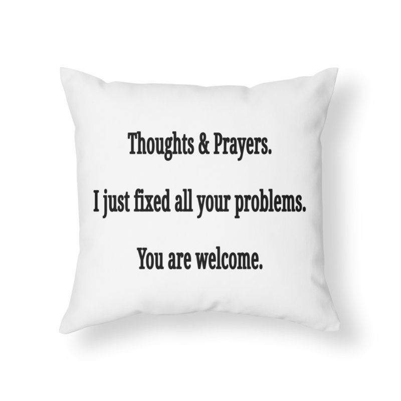 Thoughts and Prayers Home Throw Pillow by RNF's Artist Shop