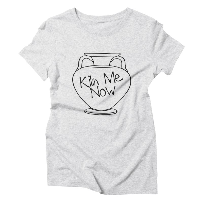 Kiln Me Now Women's T-Shirt by Rachel Caid