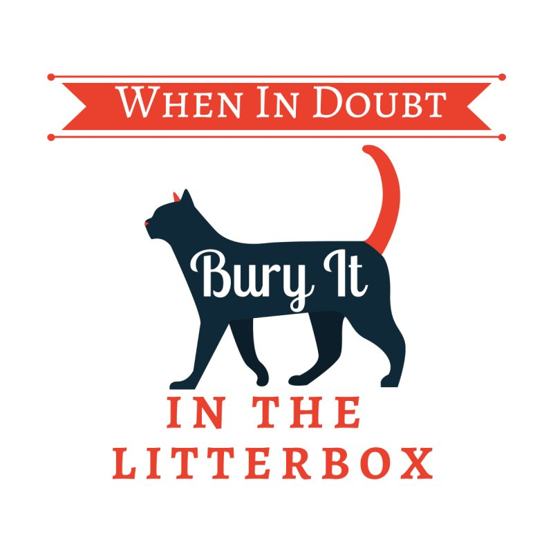 When In Doubt Bury It In The Litterbox by The Outrider Outpost