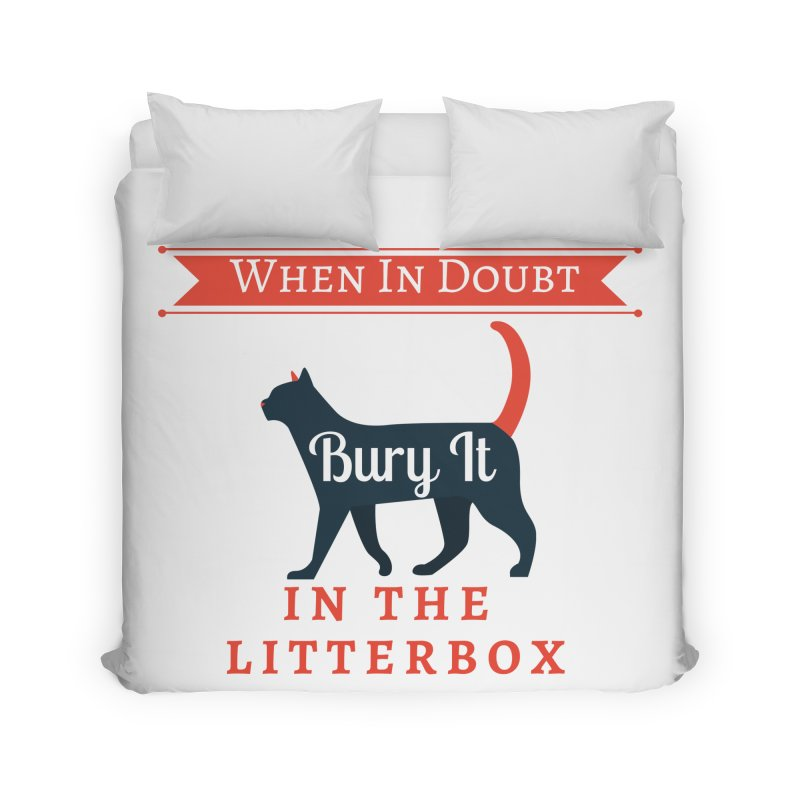 When In Doubt Bury It In The Litterbox Home Duvet by The Outrider Outpost