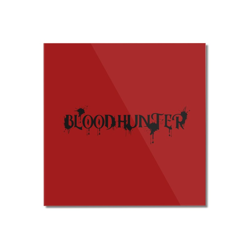 Blood Hunter Home Mounted Acrylic Print by RandomEncounterProductions's Artist Shop