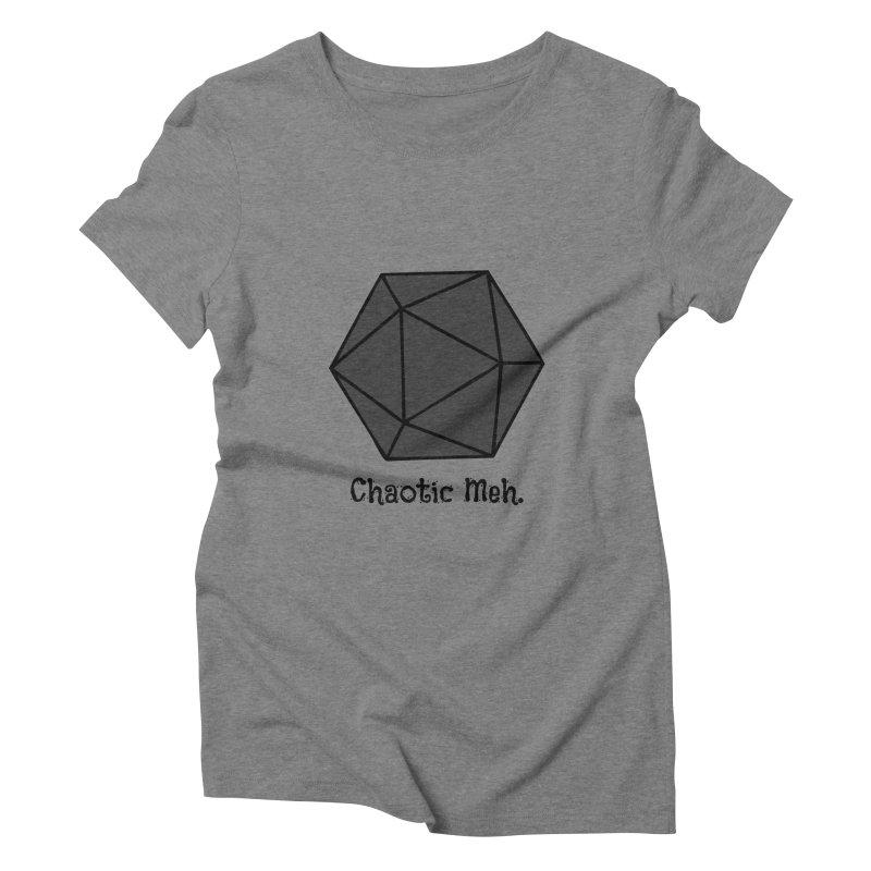 Chaotic Meh. Women's Triblend T-Shirt by RandomEncounterProductions's Artist Shop