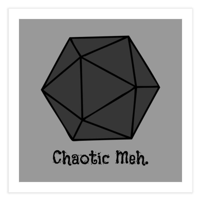 Chaotic Meh. Home Fine Art Print by RandomEncounterProductions's Artist Shop