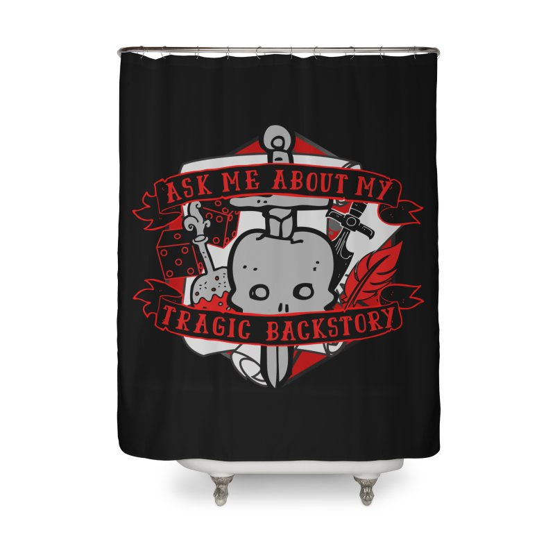 Ask Me About My Tragic Backstory Home Shower Curtain by RandomEncounterProductions's Artist Shop