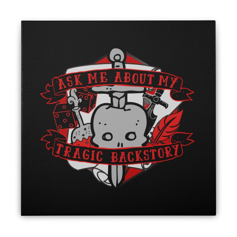 Ask Me About My Tragic Backstory Home Stretched Canvas by RandomEncounterProductions's Artist Shop