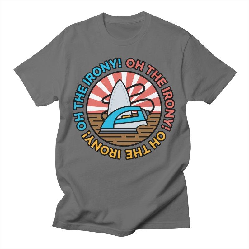 Oh the IRONY! Men's T-Shirt by Ranggasme's Artist Shop
