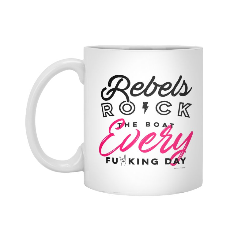 Rebels Rock The Boat Every Fu*king Day in Standard Mug White by Rebel & Reason