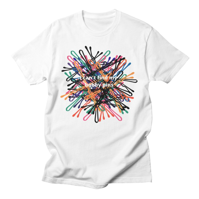 i can't find my bobby pins Women's T-Shirt by Rebel Hair Studio Merch