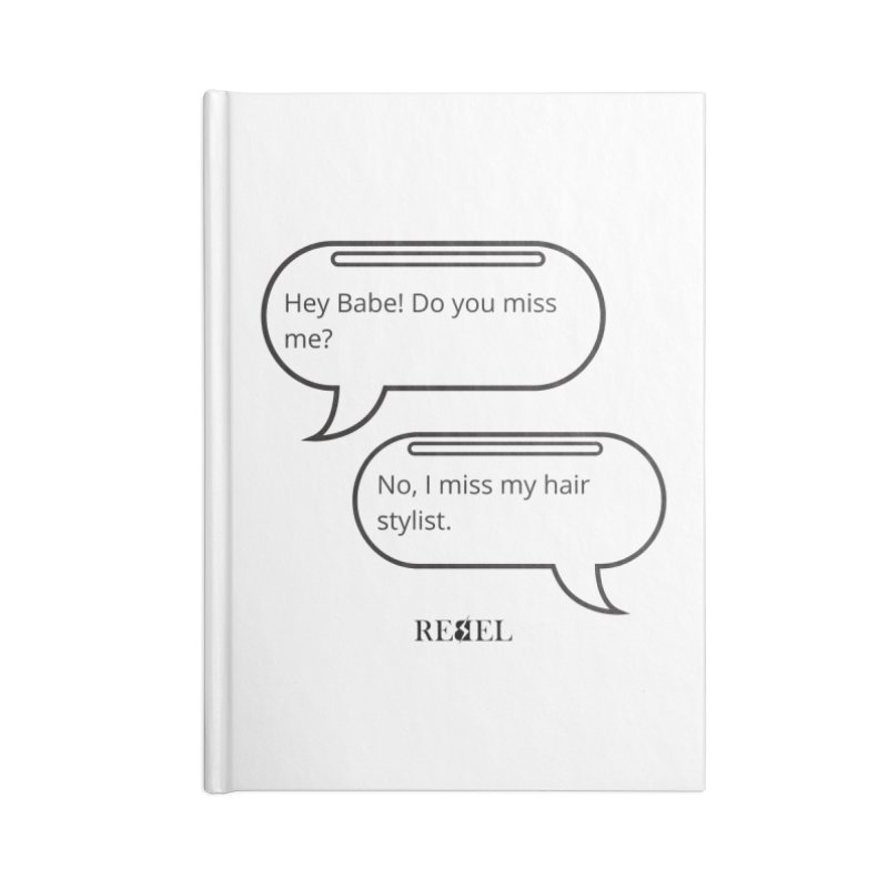 Do you miss me? Accessories Notebook by Rebel Hair Studio Merch