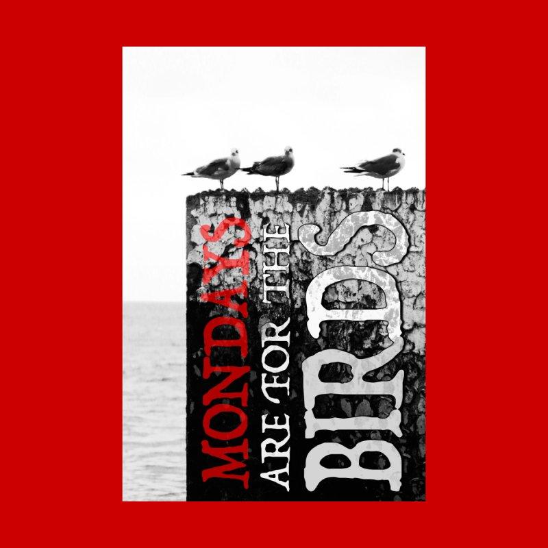 Mondays are for the birds! by ReiLuzardo's Artist Shop