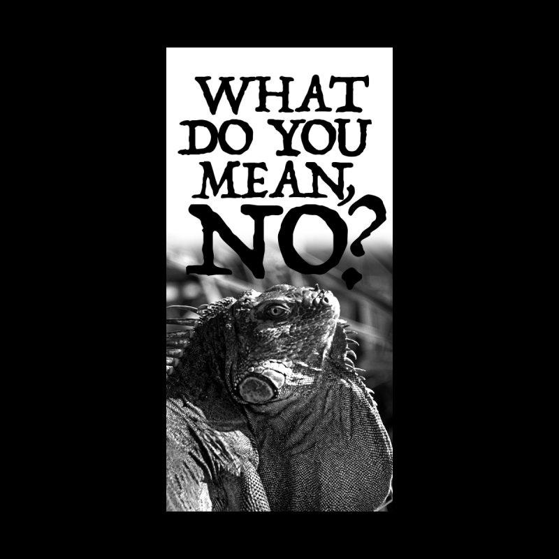 What do you mean no? by ReiLuzardo's Artist Shop