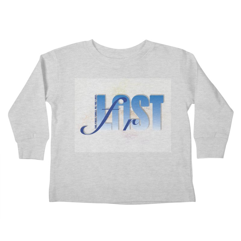Last shall be first Kids Toddler Longsleeve T-Shirt by ReiLuzardo's Artist Shop