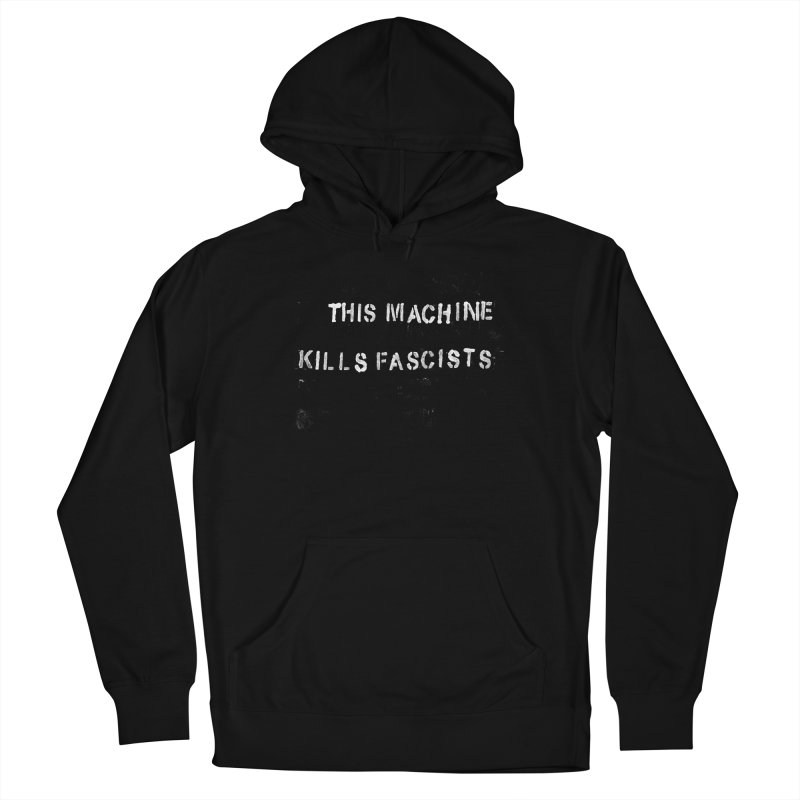This Machine Kills Fascists rough Men's French Terry Pullover Hoody by Resist Hate