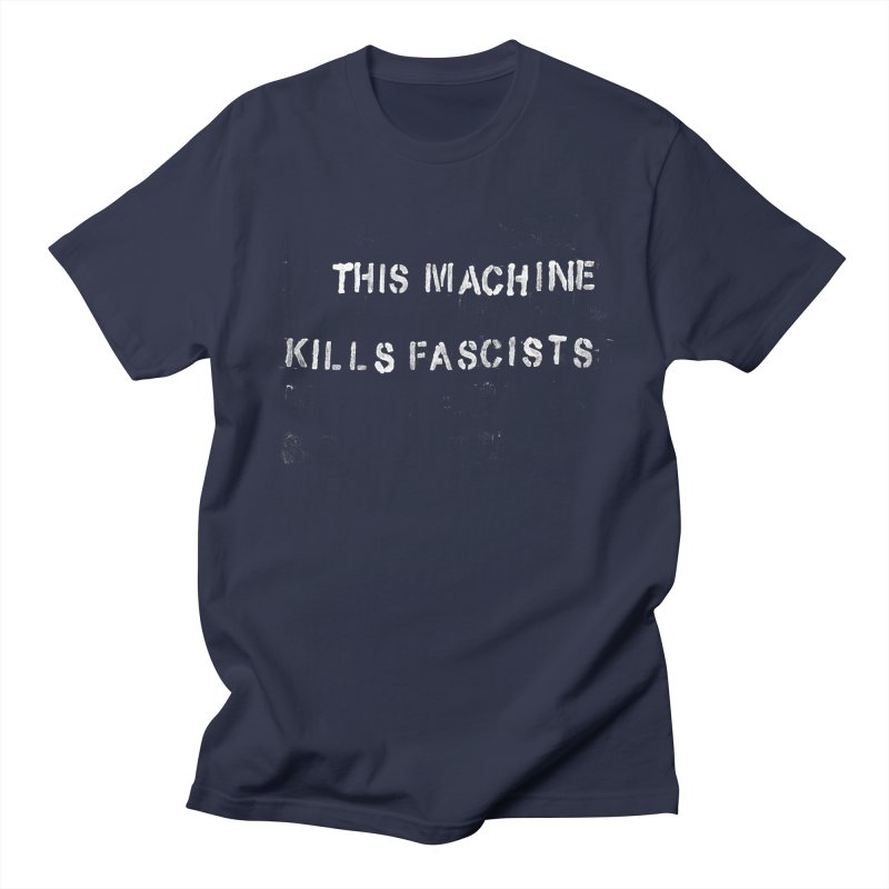This Machine Kills Fascists rough in Men's T-Shirt Navy by Resist Hate
