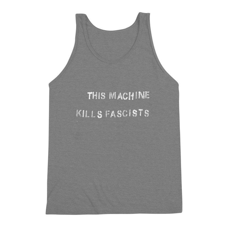 This Machine Kills Fascists rough Men's Triblend Tank by Resist Hate