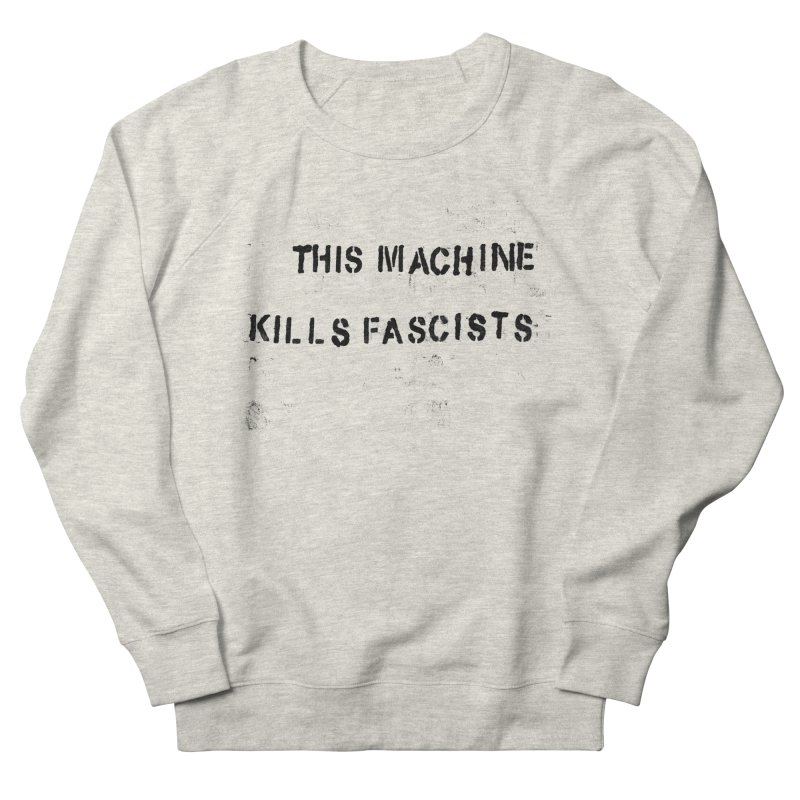 This Machine Kills Fascists BLK Women's French Terry Sweatshirt by Resist Hate