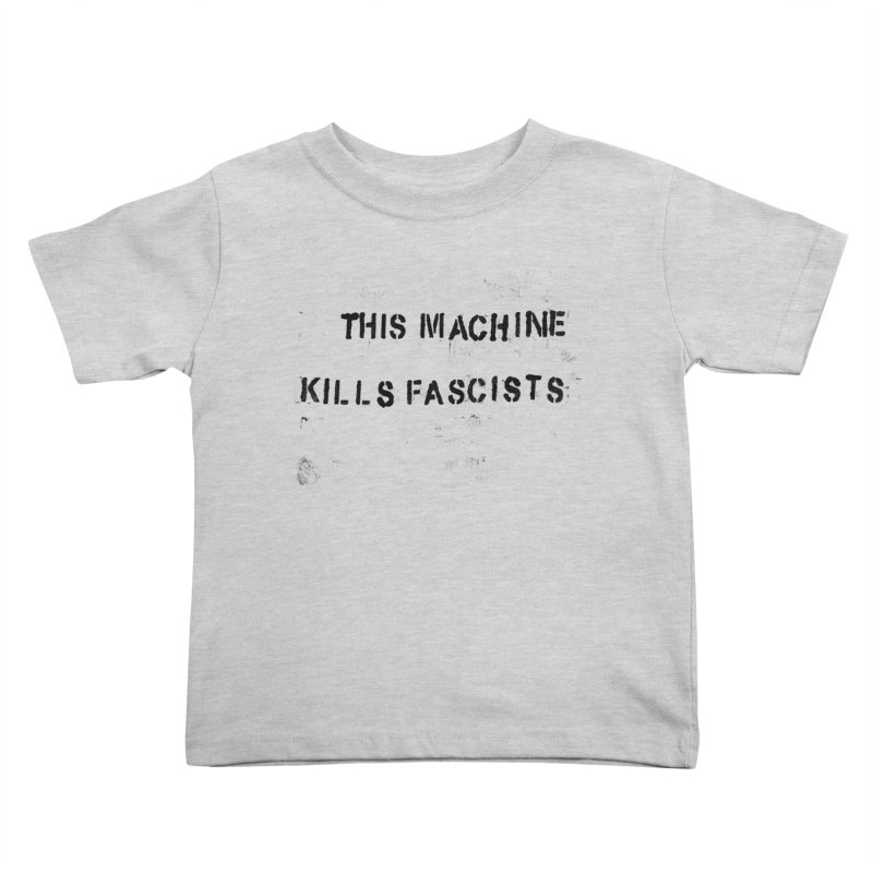 This Machine Kills Fascists BLK Kids Toddler T-Shirt by Resist Hate