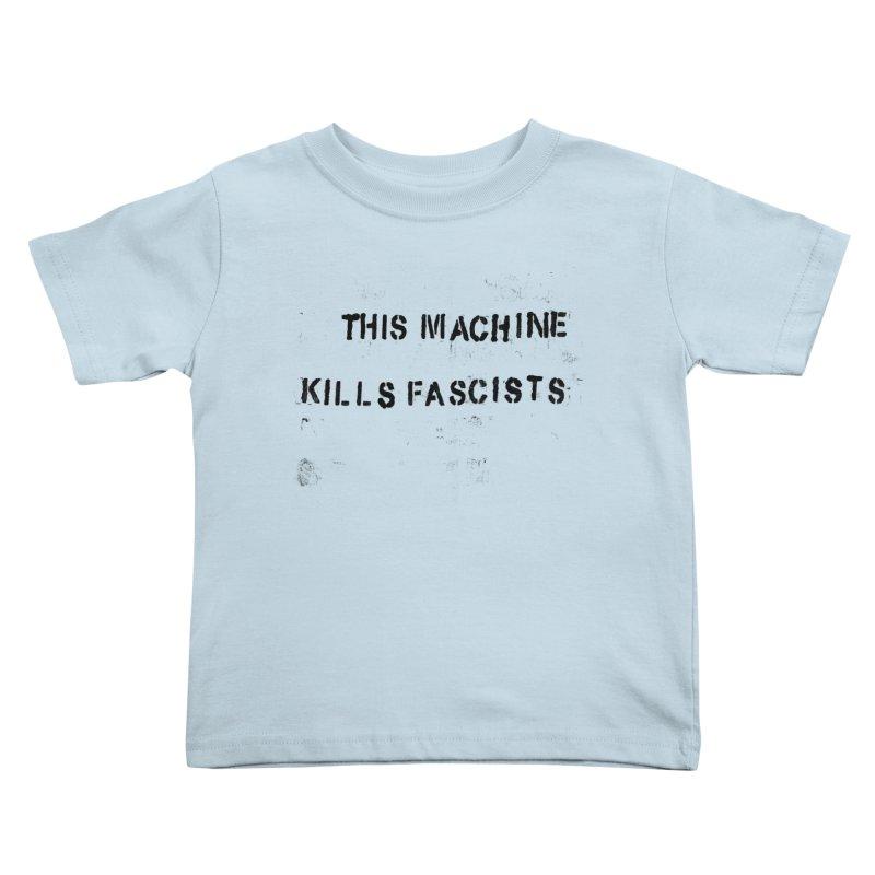 This Machine Kills Fascists BLK Kids Toddler T-Shirt by Resist Hate