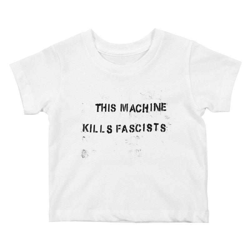 This Machine Kills Fascists BLK Kids Baby T-Shirt by Resist Hate