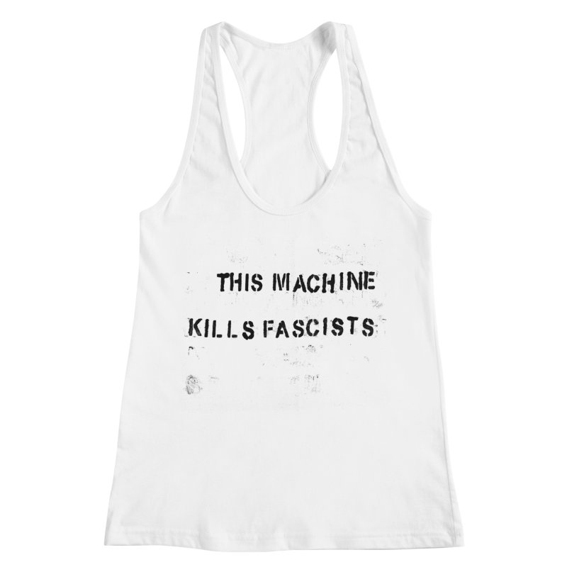 This Machine Kills Fascists BLK Women's Racerback Tank by Resist Hate