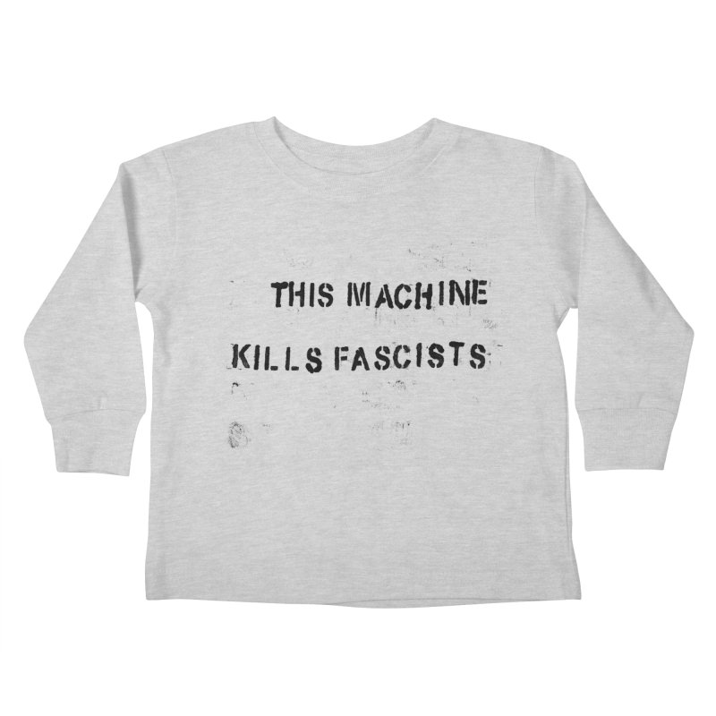 This Machine Kills Fascists BLK Kids Toddler Longsleeve T-Shirt by Resist Hate