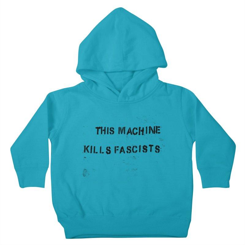 This Machine Kills Fascists BLK Kids Toddler Pullover Hoody by Resist Hate