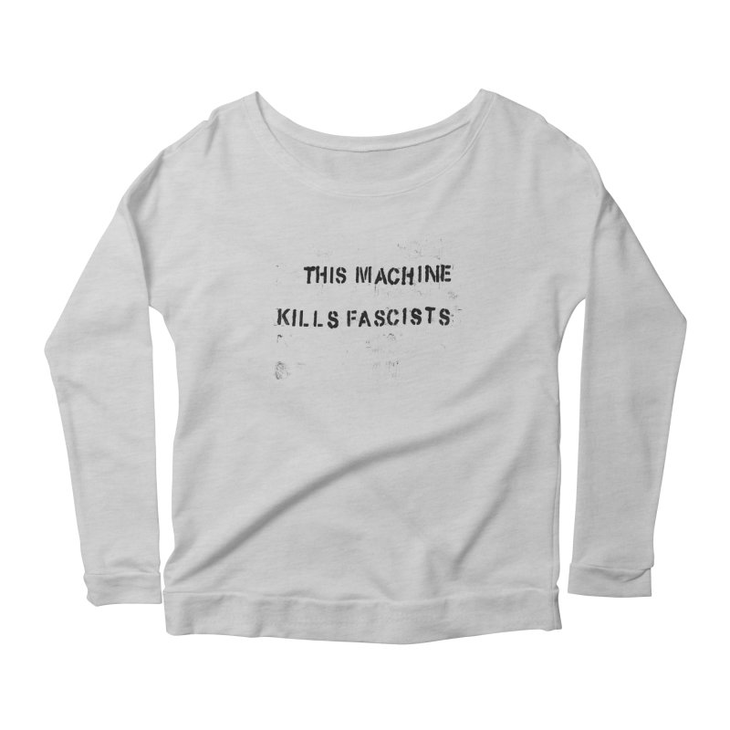 This Machine Kills Fascists BLK Women's Scoop Neck Longsleeve T-Shirt by Resist Hate