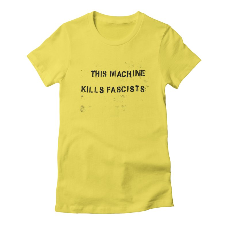 This Machine Kills Fascists BLK Women's T-Shirt by Resist Hate