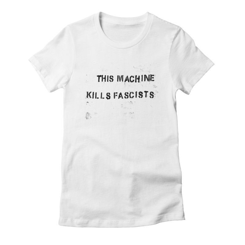 This Machine Kills Fascists BLK Women's Fitted T-Shirt by Resist Hate