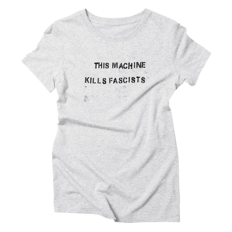 This Machine Kills Fascists BLK Women's Triblend T-Shirt by Resist Hate