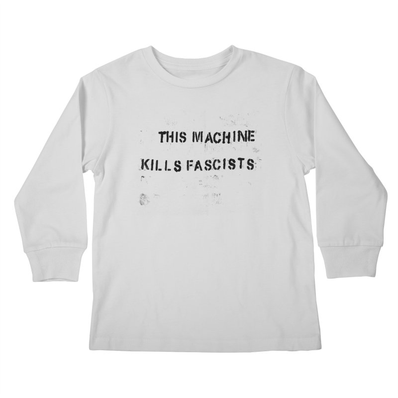 This Machine Kills Fascists BLK Kids Longsleeve T-Shirt by Resist Hate