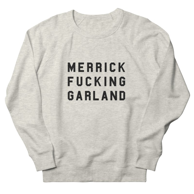 Merrick Fucking Garland Women's French Terry Sweatshirt by Resist Hate