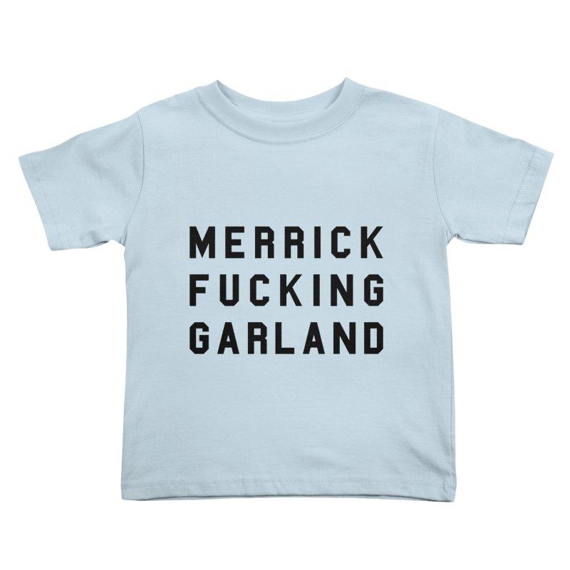 Merrick Fucking Garland Kids Toddler T-Shirt by Resist Hate