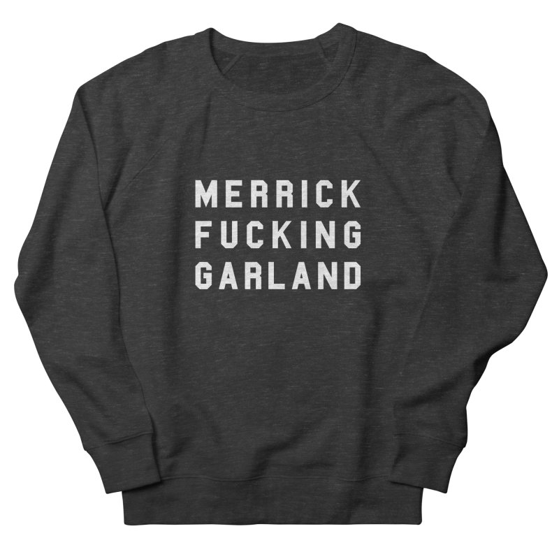 MERRICK FUCKING GARLAND in white Women's French Terry Sweatshirt by Resist Hate