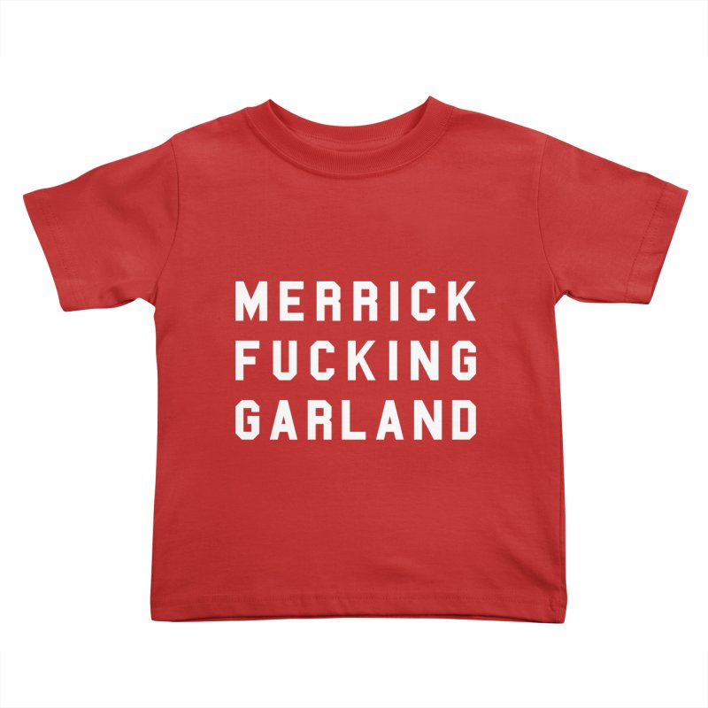 MERRICK FUCKING GARLAND in white Kids Toddler T-Shirt by Resist Hate
