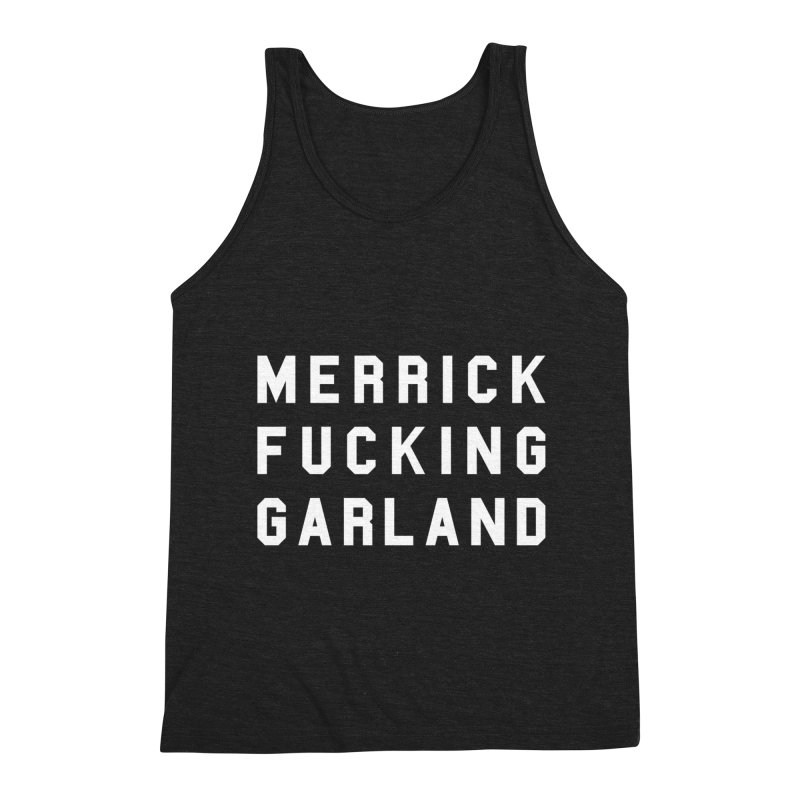 MERRICK FUCKING GARLAND in white Men's Triblend Tank by Resist Hate