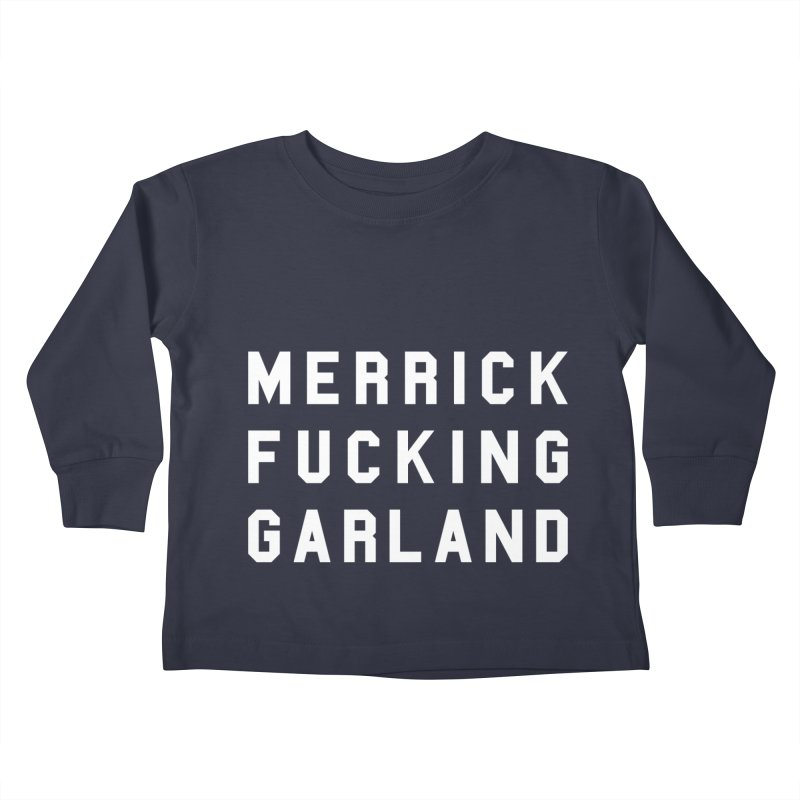 MERRICK FUCKING GARLAND in white Kids Toddler Longsleeve T-Shirt by Resist Hate