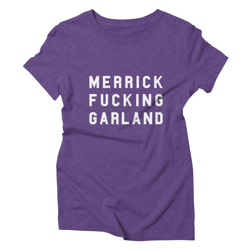 MERRICK FUCKING GARLAND in white Women's Triblend T-Shirt by Resist Hate
