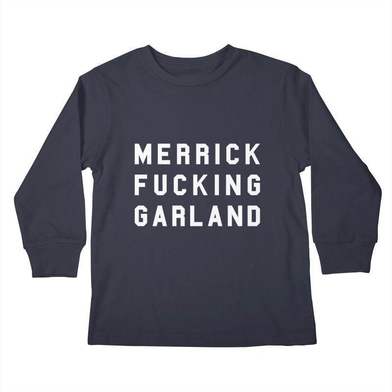 MERRICK FUCKING GARLAND in white Kids Longsleeve T-Shirt by Resist Hate