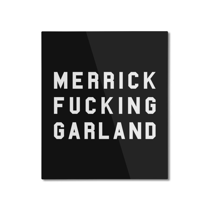 MERRICK FUCKING GARLAND in white Home Mounted Aluminum Print by Resist Hate