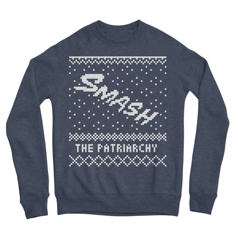 Smash The Patriarchy XMAS Women's Sponge Fleece Sweatshirt by Resist Hate