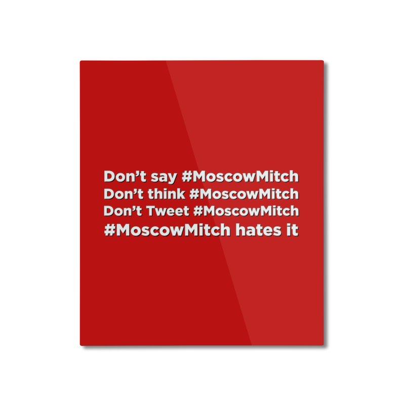 #MoscowMitch Home Mounted Aluminum Print by Resistance Merch