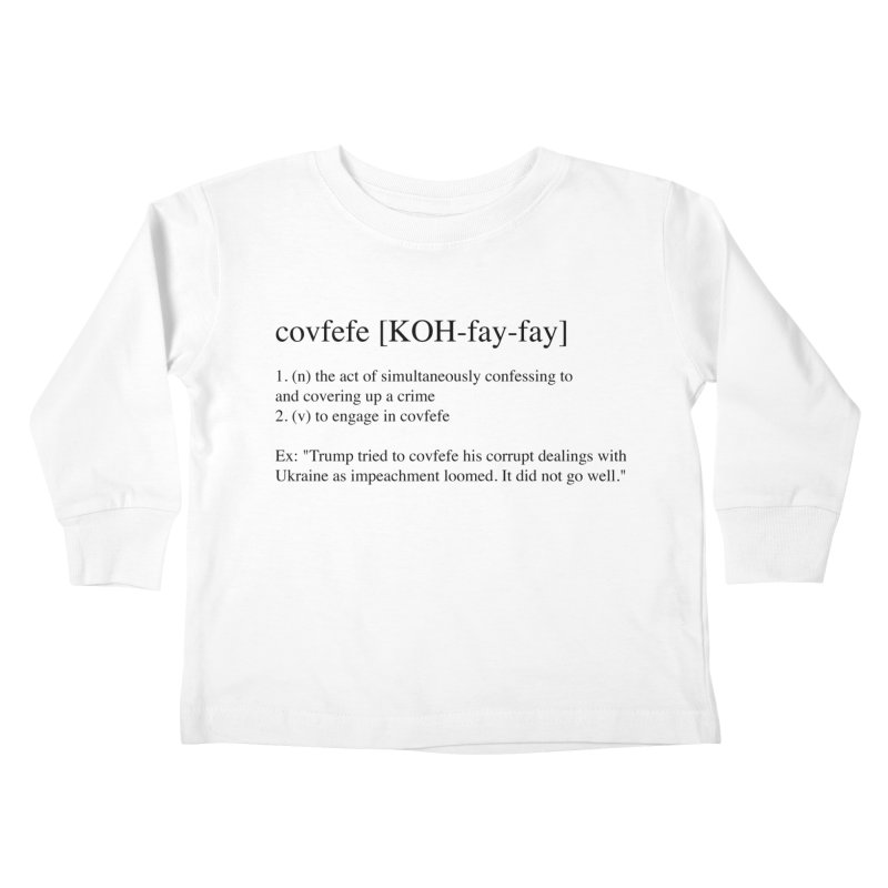 Covfefe! Kids Toddler Longsleeve T-Shirt by Resistance Merch
