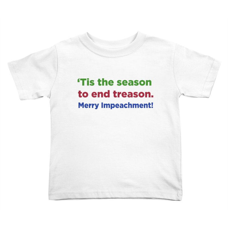 'Tis the Season to End Treason Kids Toddler T-Shirt by Resistance Merch