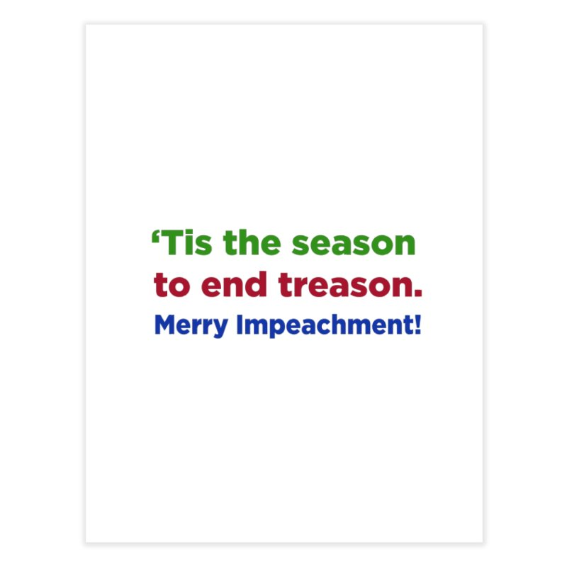 'Tis the Season to End Treason Home Fine Art Print by Resistance Merch