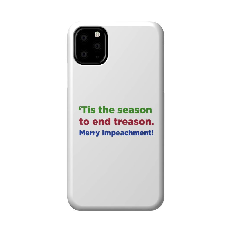 'Tis the Season to End Treason Accessories Phone Case by Resistance Merch