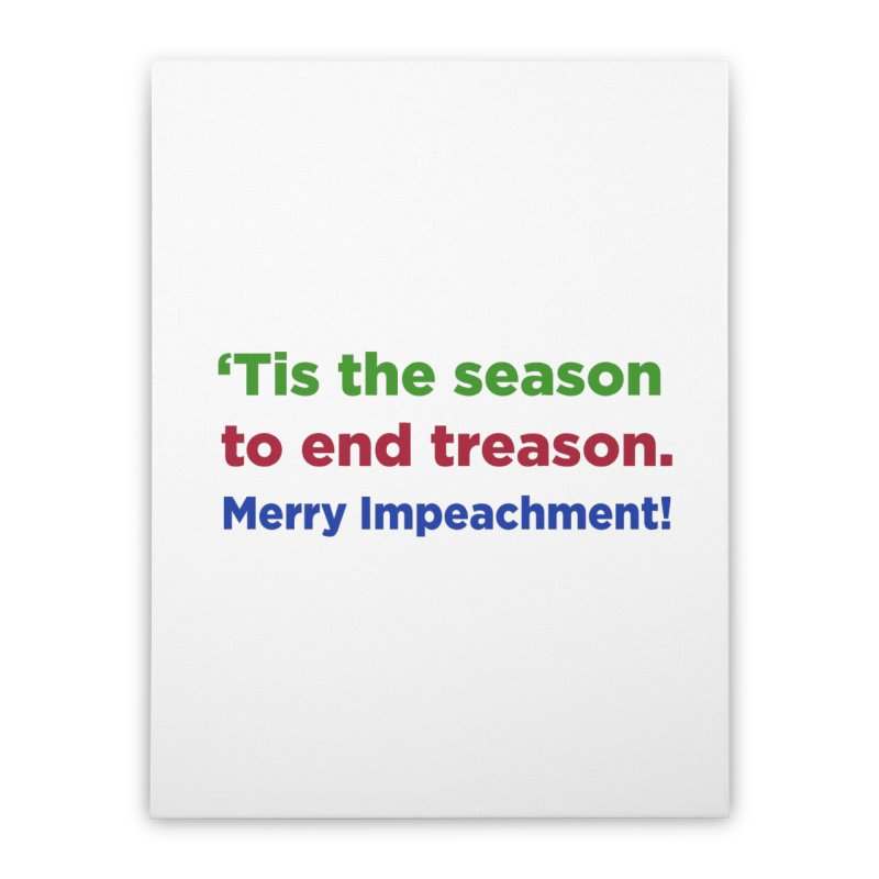 'Tis the Season to End Treason Home Stretched Canvas by Resistance Merch